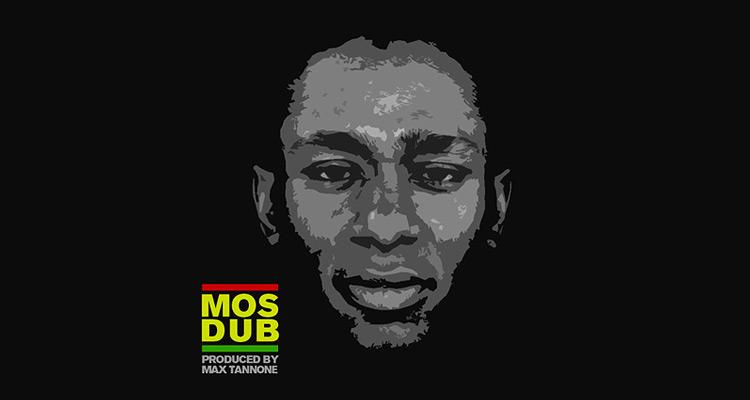 MOS DUB - by Max Tannone